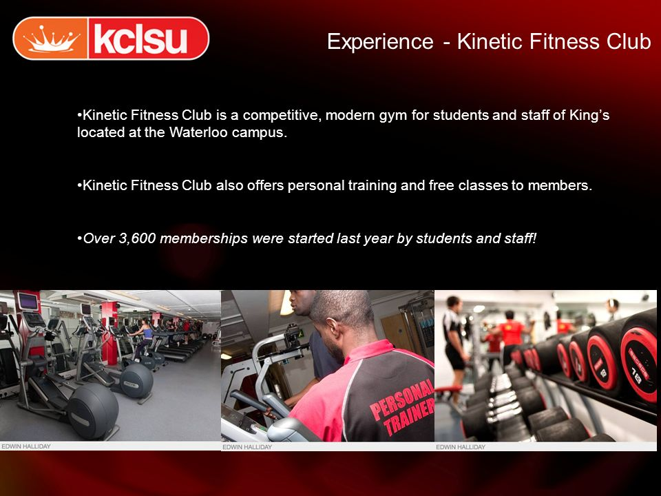 Experience - Kinetic Fitness Club Kinetic Fitness Club is a competitive, modern gym for students and staff of Kings located at the Waterloo campus.
