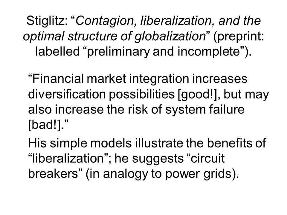 Stiglitz: Contagion, liberalization, and the optimal structure of globalization (preprint: labelled preliminary and incomplete). Financial market inte
