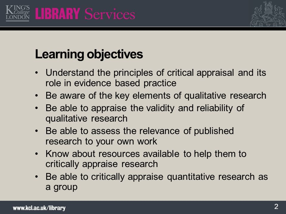 2 Learning objectives Understand the principles of critical appraisal and its role in evidence based practice Be aware of the key elements of qualitat