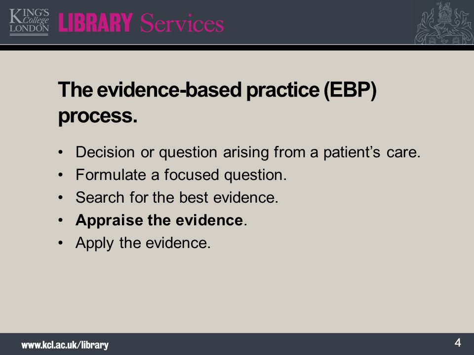 4 The evidence-based practice (EBP) process. Decision or question arising from a patients care. Formulate a focused question. Search for the best evid