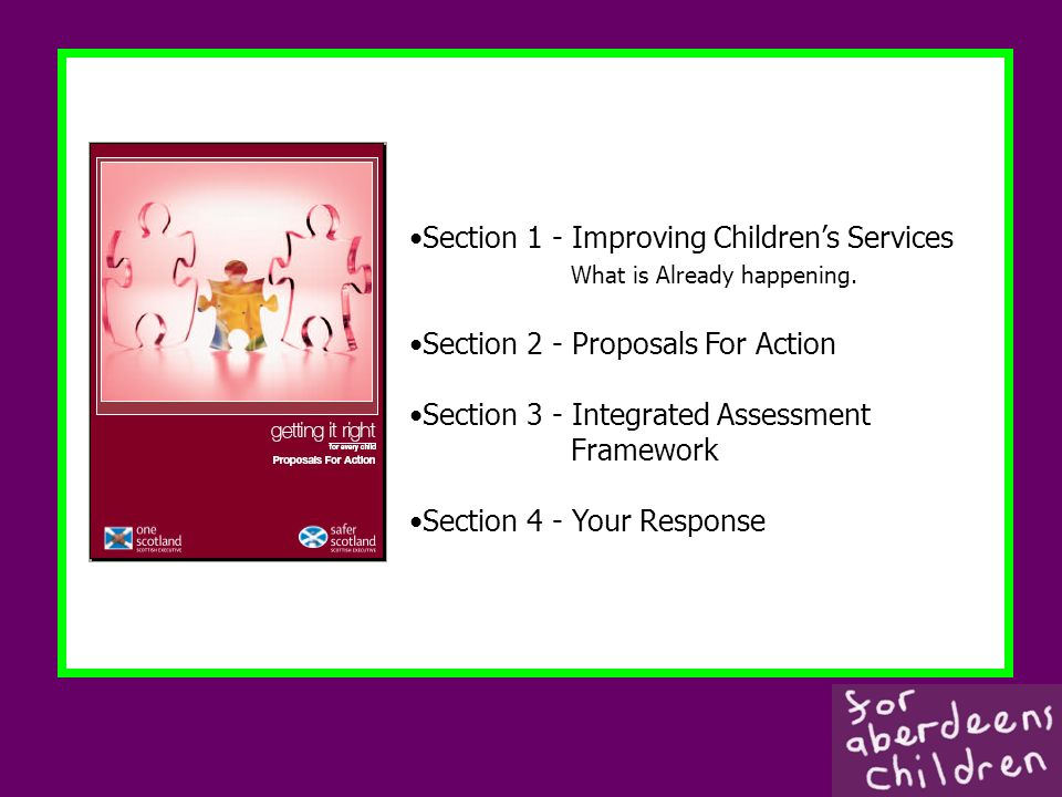 Section 1 - Improving Childrens Services What is Already happening. Section 2 - Proposals For Action Section 3 - Integrated Assessment Framework Secti