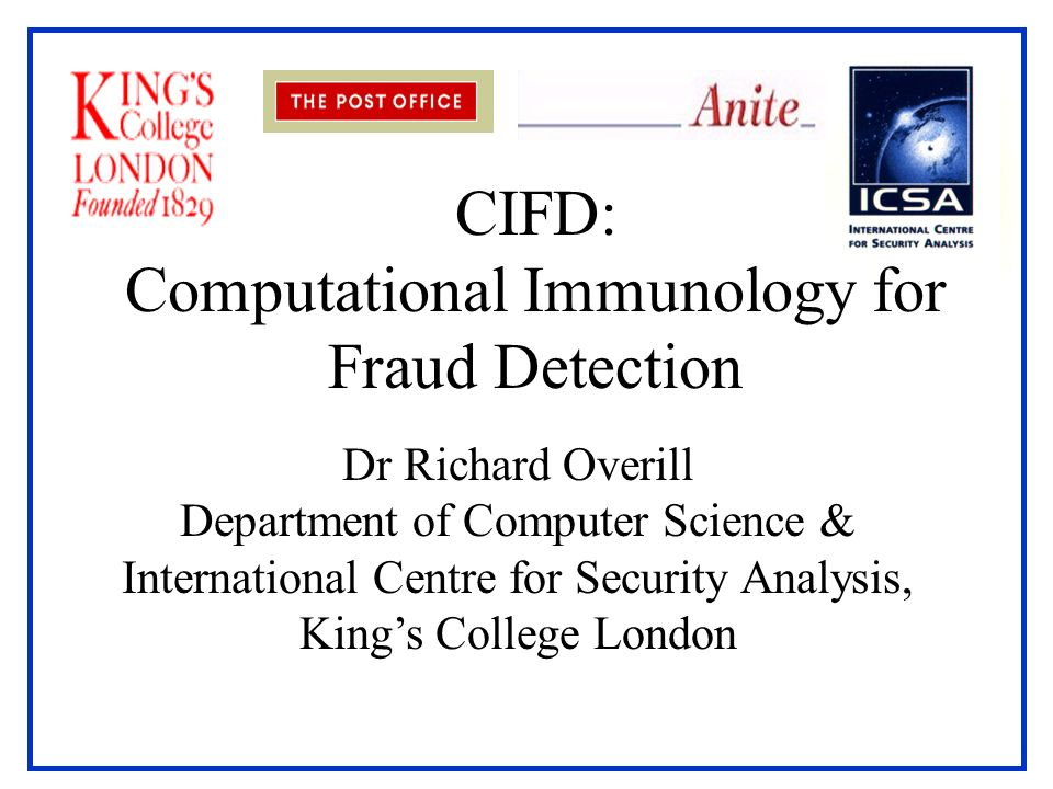 CIFD: Computational Immunology for Fraud Detection Dr Richard Overill Department of Computer Science & International Centre for Security Analysis, Kin