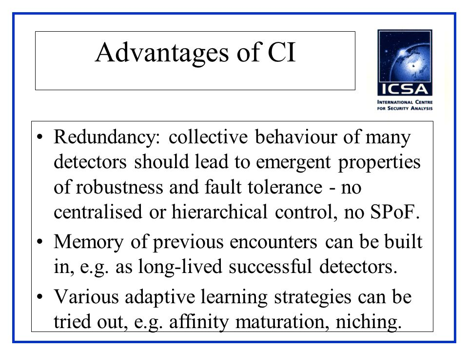 Advantages of CI Redundancy: collective behaviour of many detectors should lead to emergent properties of robustness and fault tolerance - no centrali