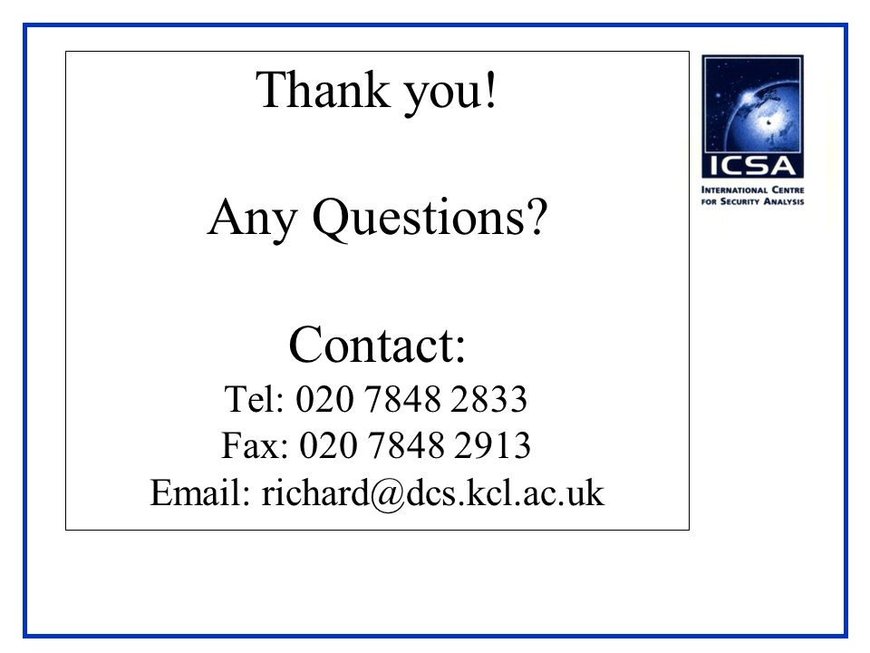 Thank you! Any Questions? Contact: Tel: 020 7848 2833 Fax: 020 7848 2913 Email: richard@dcs.kcl.ac.uk