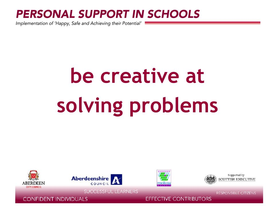 supported by the be creative at solving problems
