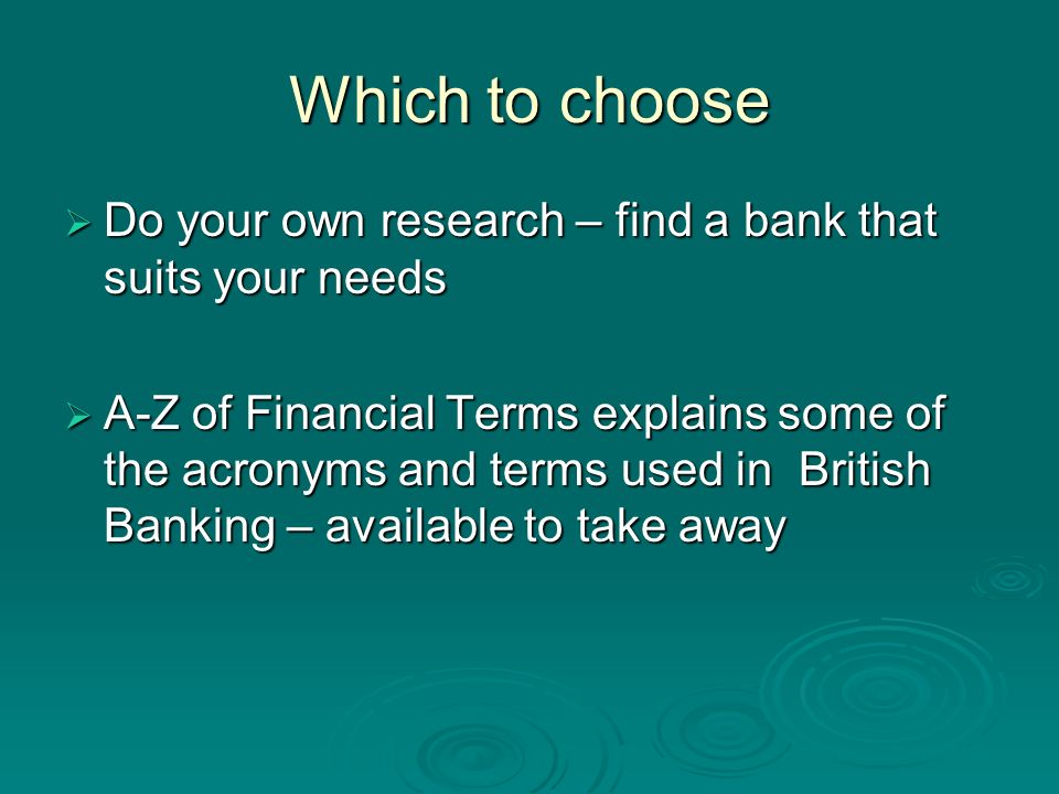 Which to choose Do your own research – find a bank that suits your needs Do your own research – find a bank that suits your needs A-Z of Financial Ter