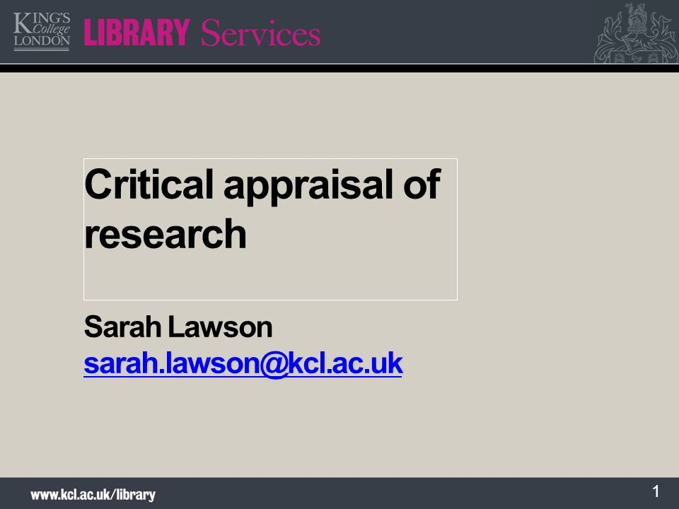 1 Critical appraisal of research Sarah Lawson sarah.lawson@kcl.ac.uk sarah.lawson@kcl.ac.uk