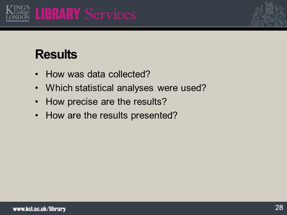 28 Results How was data collected? Which statistical analyses were used? How precise are the results? How are the results presented?