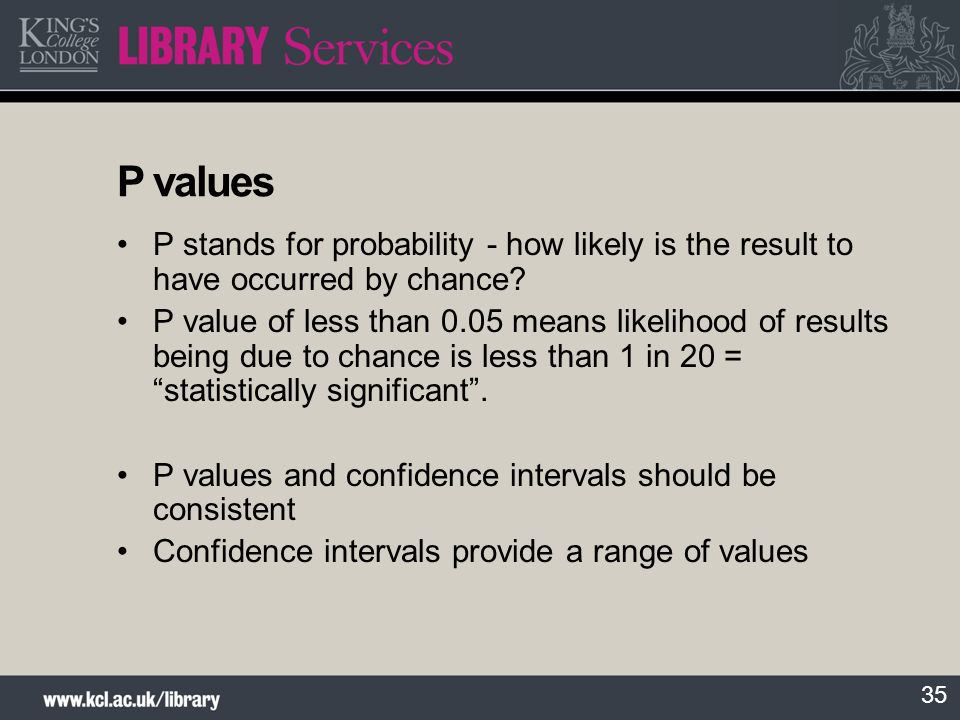 35 P values P stands for probability - how likely is the result to have occurred by chance? P value of less than 0.05 means likelihood of results bein