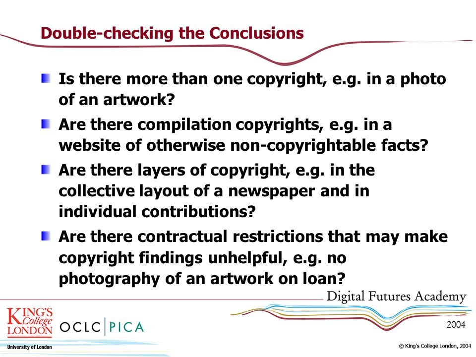 Double-checking the Conclusions Is there more than one copyright, e.g. in a photo of an artwork? Are there compilation copyrights, e.g. in a website o