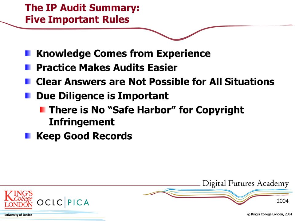 The IP Audit Summary: Five Important Rules Knowledge Comes from Experience Practice Makes Audits Easier Clear Answers are Not Possible for All Situati