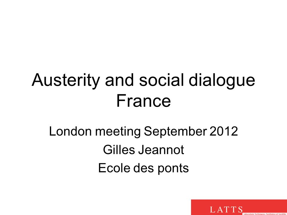 Austerity and social dialogue France London meeting September 2012 Gilles Jeannot Ecole des ponts