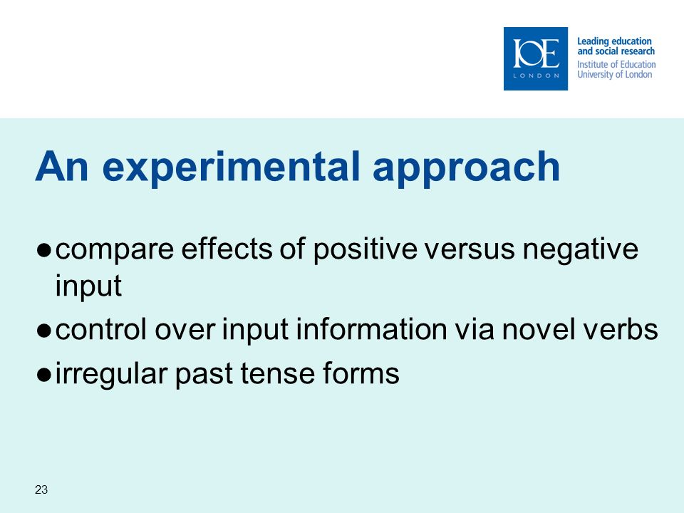 23 An experimental approach compare effects of positive versus negative input control over input information via novel verbs irregular past tense form