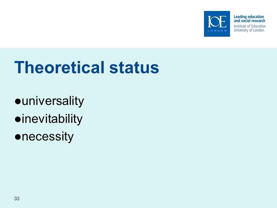 33 Theoretical status universality inevitability necessity