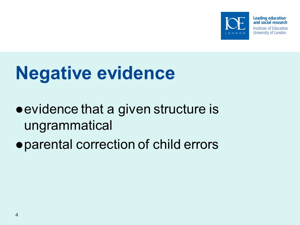 4 Negative evidence evidence that a given structure is ungrammatical parental correction of child errors