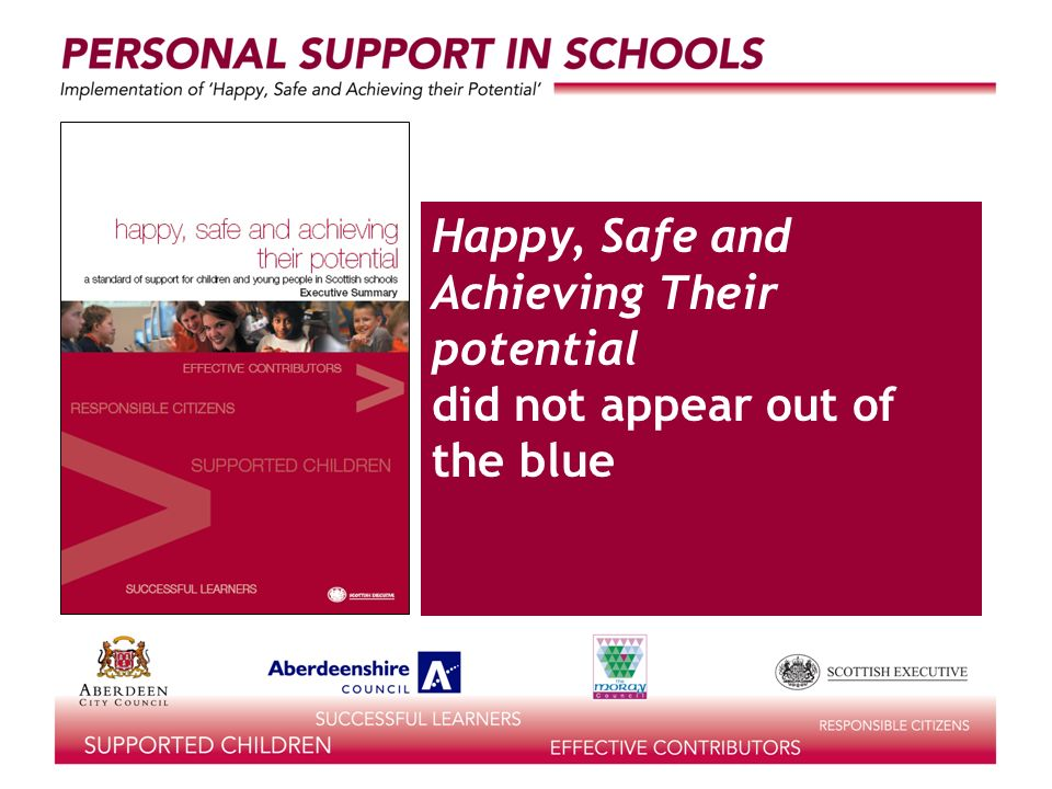 Happy, Safe and Achieving Their potential did not appear out of the blue