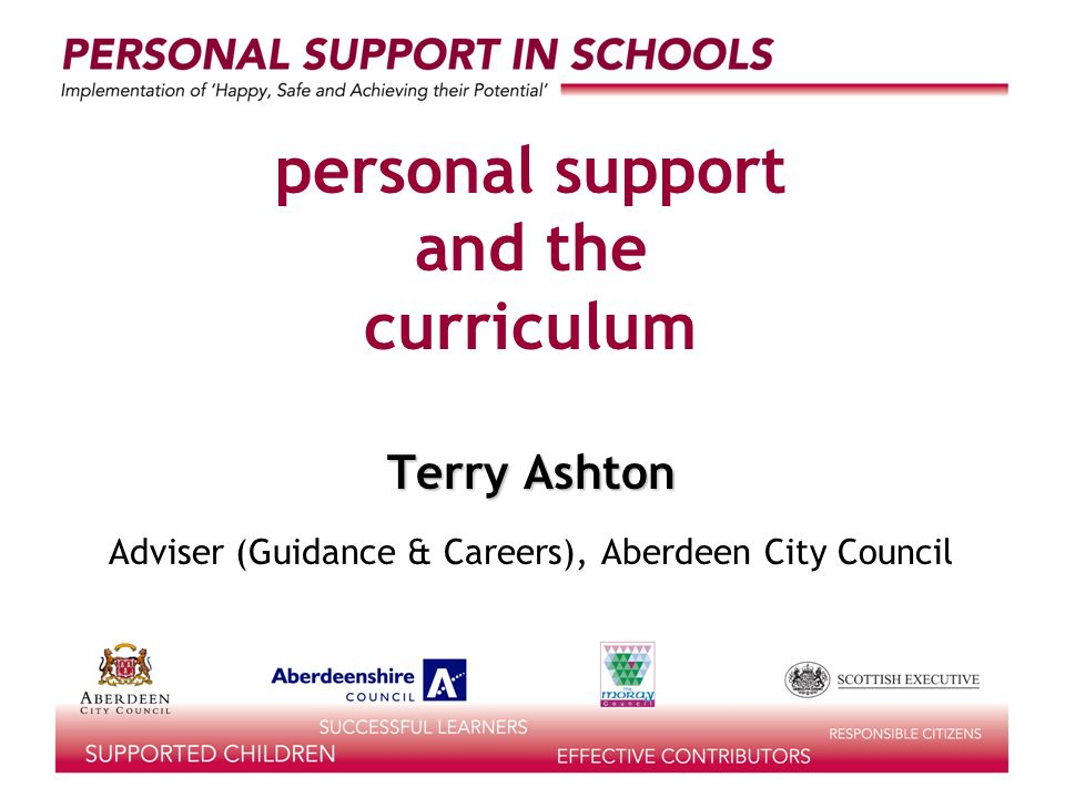 personal support and the curriculum Terry Ashton Adviser (Guidance & Careers), Aberdeen City Council