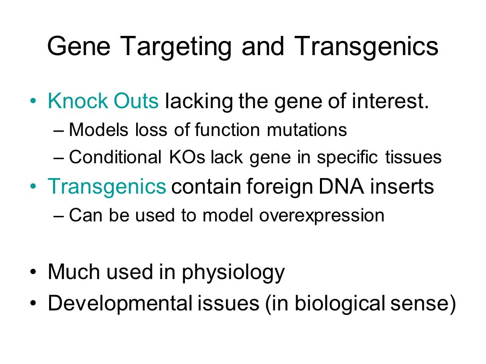 Gene Targeting and Transgenics Knock Outs lacking the gene of interest.