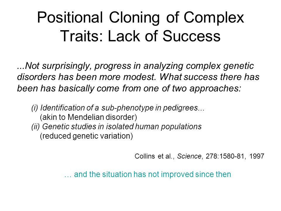 Positional Cloning of Complex Traits: Lack of Success...Not surprisingly, progress in analyzing complex genetic disorders has been more modest. What s