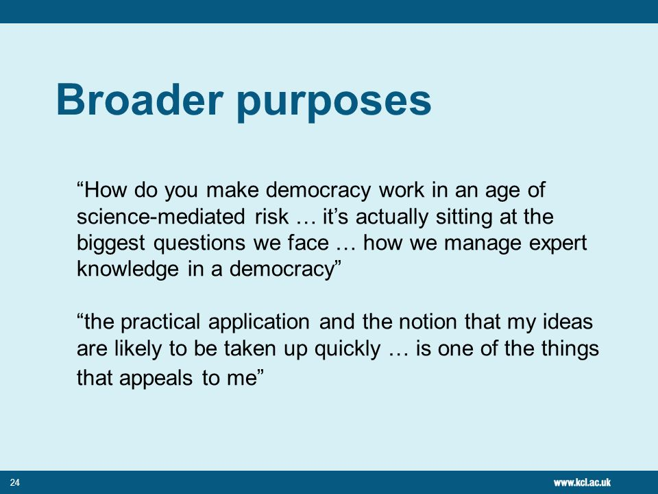 24 Broader purposes How do you make democracy work in an age of science-mediated risk … its actually sitting at the biggest questions we face … how we