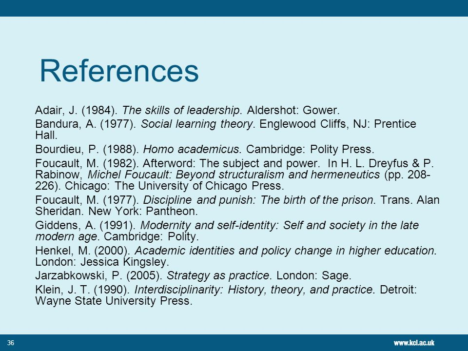 36 References Adair, J. (1984). The skills of leadership. Aldershot: Gower. Bandura, A. (1977). Social learning theory. Englewood Cliffs, NJ: Prentice