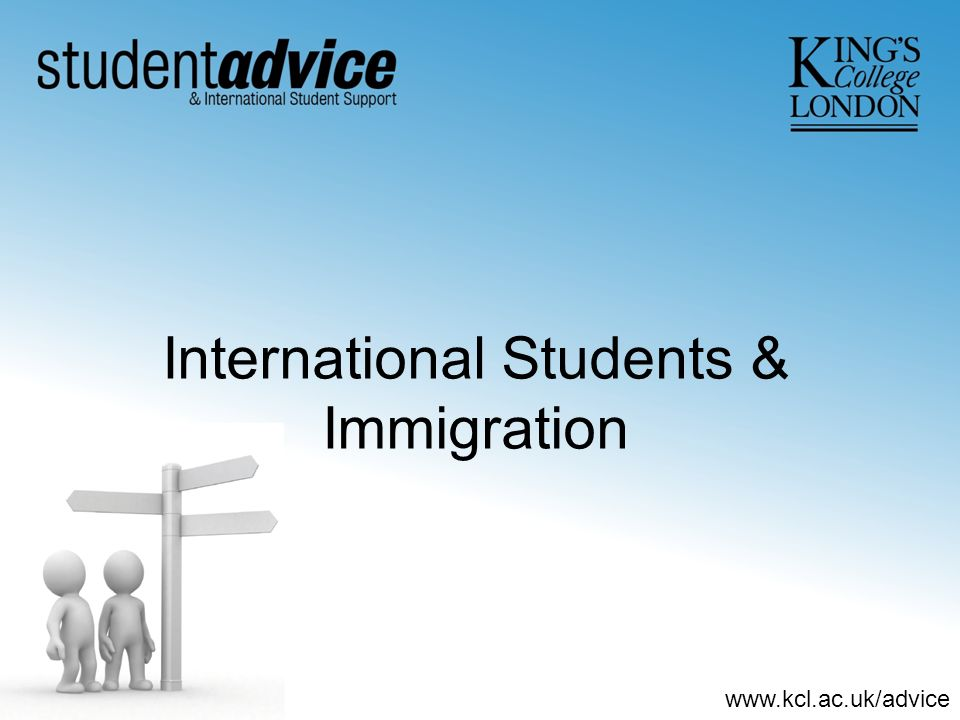 www.kcl.ac.uk/advice International Students & Immigration