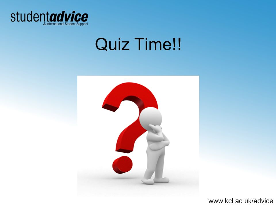 www.kcl.ac.uk/advice Quiz Time!!