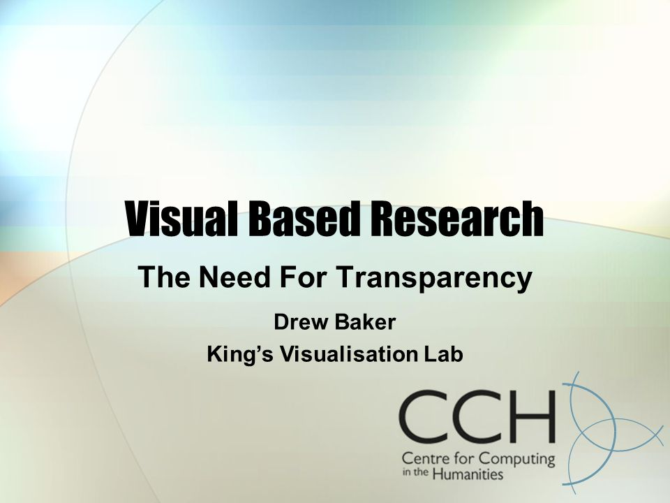 Visual Based Research The Need For Transparency Drew Baker Kings Visualisation Lab