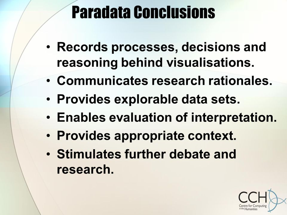 Paradata Conclusions Records processes, decisions and reasoning behind visualisations.
