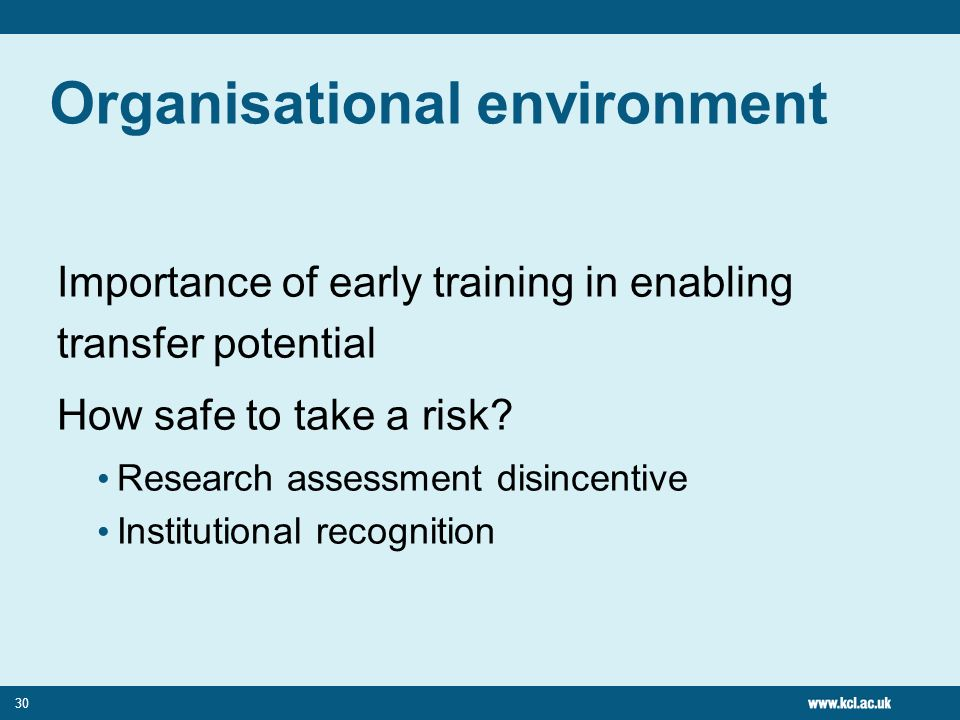 30 Organisational environment Importance of early training in enabling transfer potential How safe to take a risk.