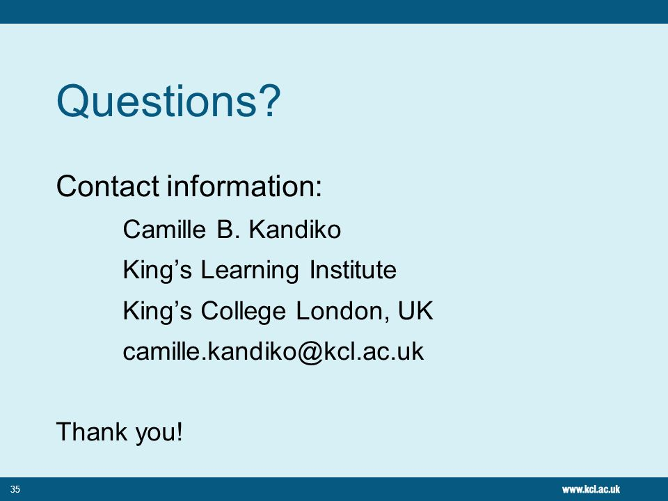 35 Questions? Contact information: Camille B. Kandiko Kings Learning Institute Kings College London, UK camille.kandiko@kcl.ac.uk Thank you!