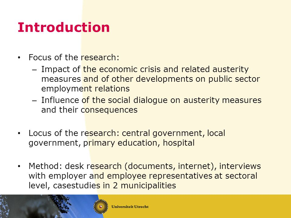 Introduction Focus of the research: – Impact of the economic crisis and related austerity measures and of other developments on public sector employme