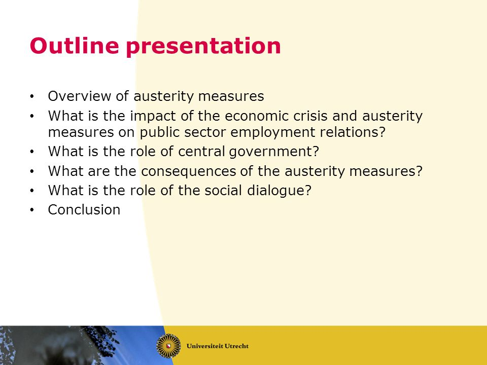 Outline presentation Overview of austerity measures What is the impact of the economic crisis and austerity measures on public sector employment relat