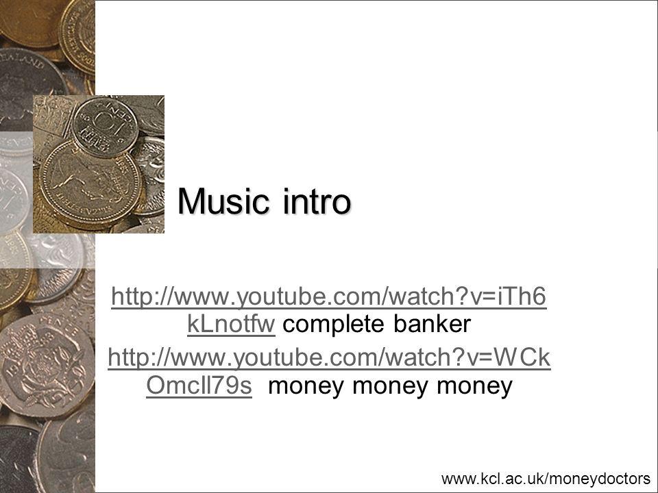 www.kcl.ac.uk/moneydoctors Music intro http://www.youtube.com/watch?v=iTh6 kLnotfwhttp://www.youtube.com/watch?v=iTh6 kLnotfw complete banker http://w