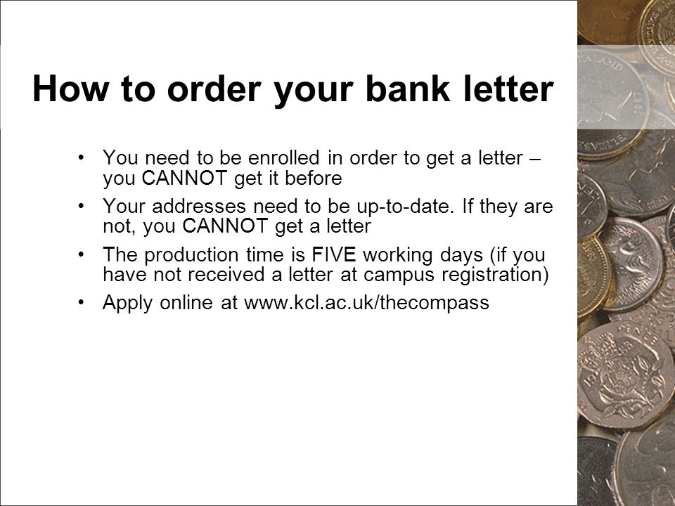 How to order your bank letter You need to be enrolled in order to get a letter – you CANNOT get it before Your addresses need to be up-to-date. If the