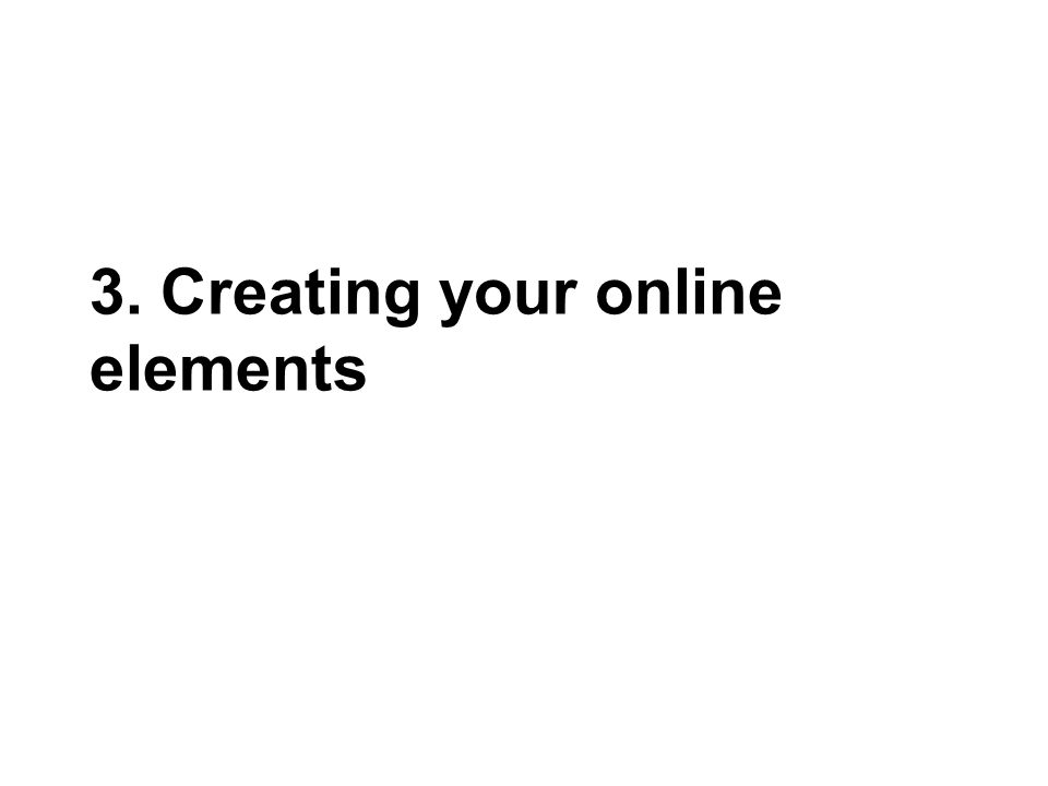 3. Creating your online elements