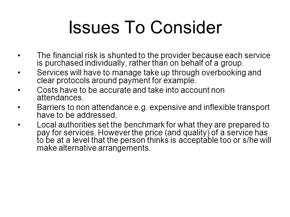 Issues To Consider The financial risk is shunted to the provider because each service is purchased individually, rather than on behalf of a group.