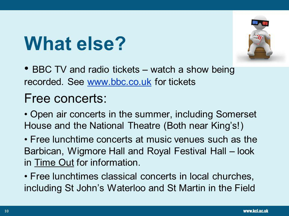 10 What else. BBC TV and radio tickets – watch a show being recorded.