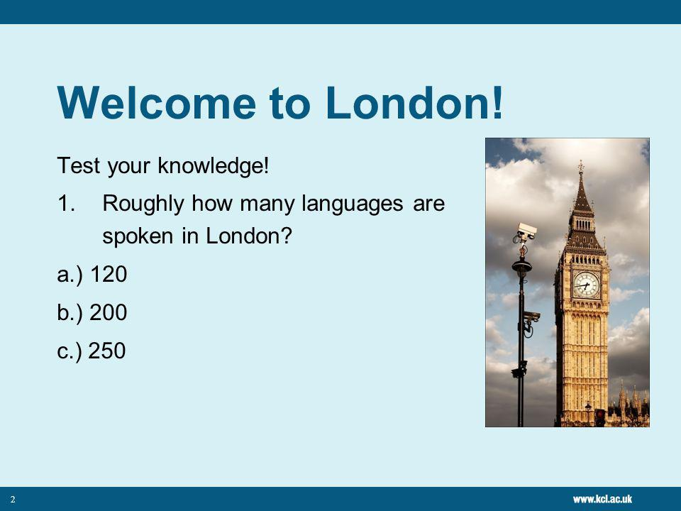 2 Welcome to London. Test your knowledge. 1.Roughly how many languages are spoken in London.