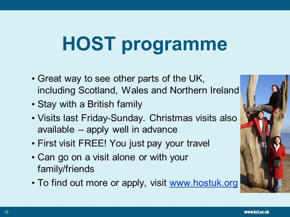 21 HOST programme Great way to see other parts of the UK, including Scotland, Wales and Northern Ireland Stay with a British family Visits last Friday-Sunday.