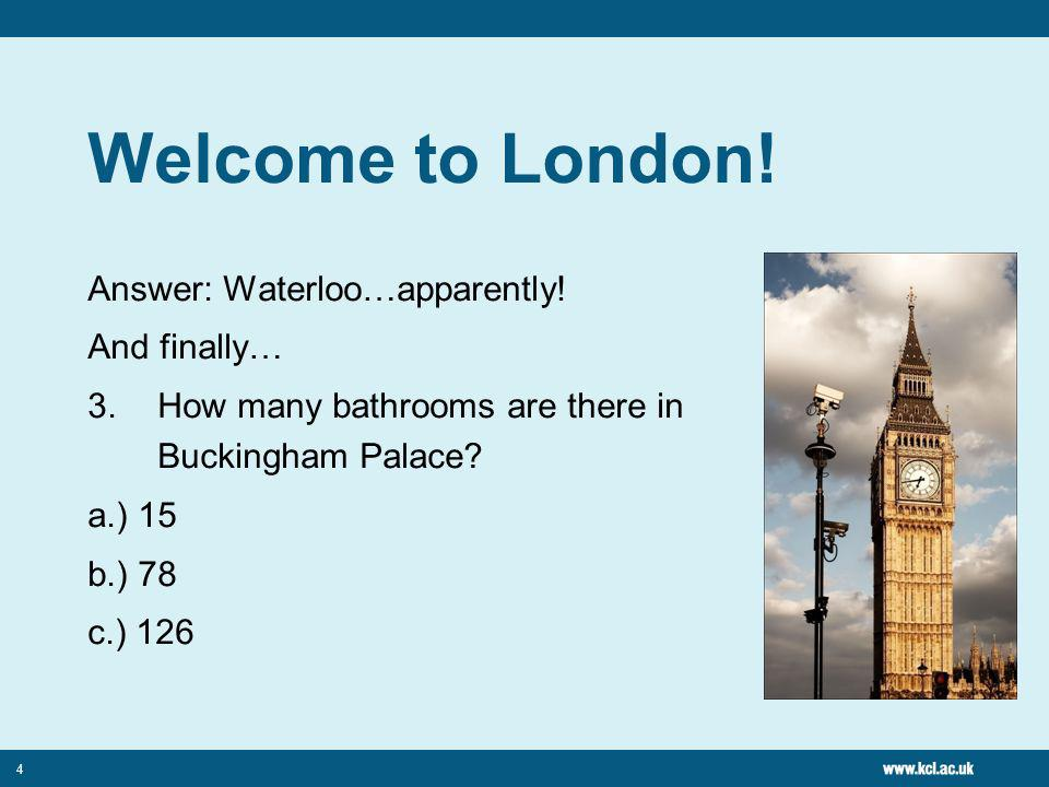 4 Welcome to London. Answer: Waterloo…apparently.