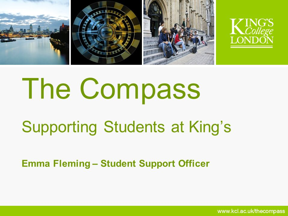 www.kcl.ac.uk/thecompass The Compass Supporting Students at Kings Emma Fleming – Student Support Officer