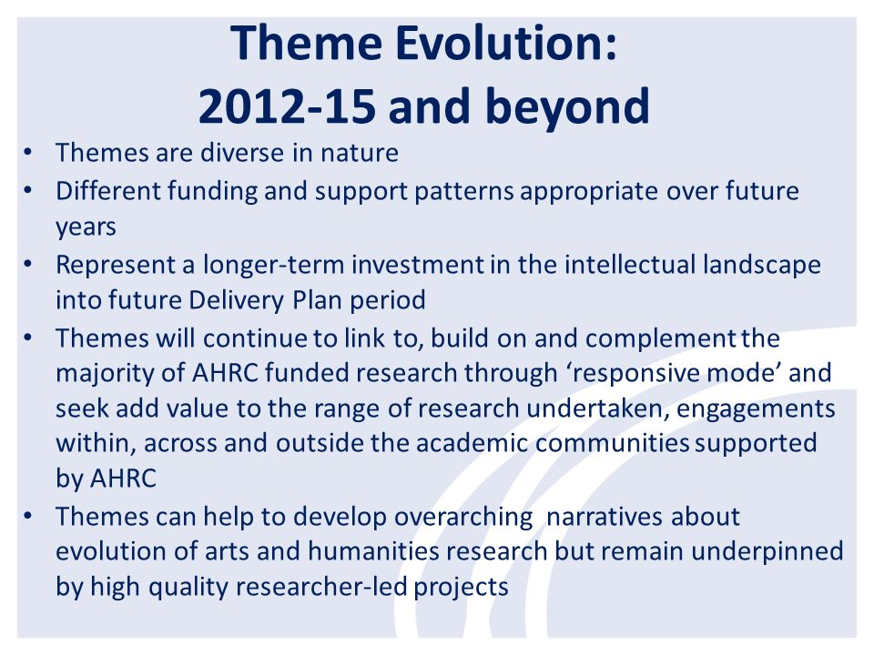 Theme Evolution: 2012-15 and beyond Themes are diverse in nature Different funding and support patterns appropriate over future years Represent a long