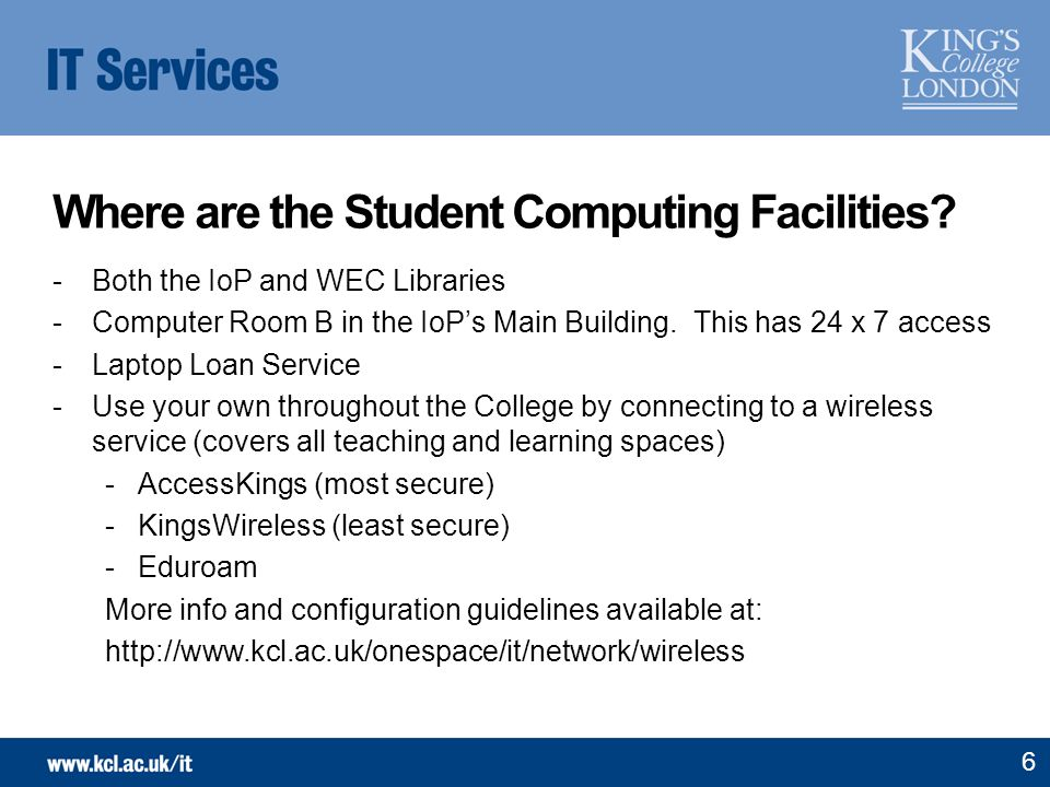 Where are the Student Computing Facilities? -Both the IoP and WEC Libraries -Computer Room B in the IoPs Main Building. This has 24 x 7 access -Laptop