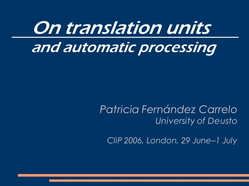 On translation units and automatic processing Patricia Fernández Carrelo University of Deusto CliP 2006, London, 29 June–1 July