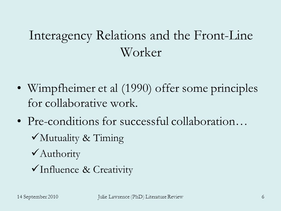 Interagency Relations and the Front-Line Worker Wimpfheimer et al (1990) offer some principles for collaborative work. Pre-conditions for successful c