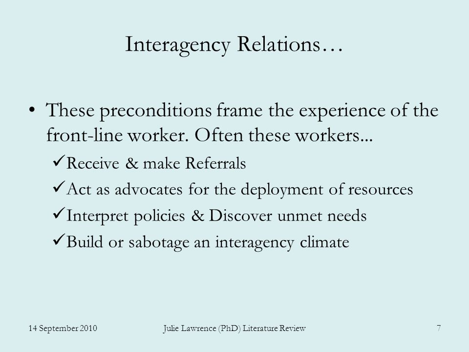 Interagency Relations… These preconditions frame the experience of the front-line worker. Often these workers... Receive & make Referrals Act as advoc