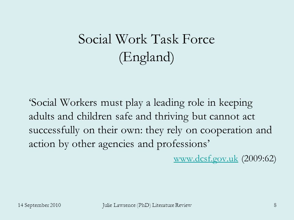 Social Work Task Force (England) Social Workers must play a leading role in keeping adults and children safe and thriving but cannot act successfully