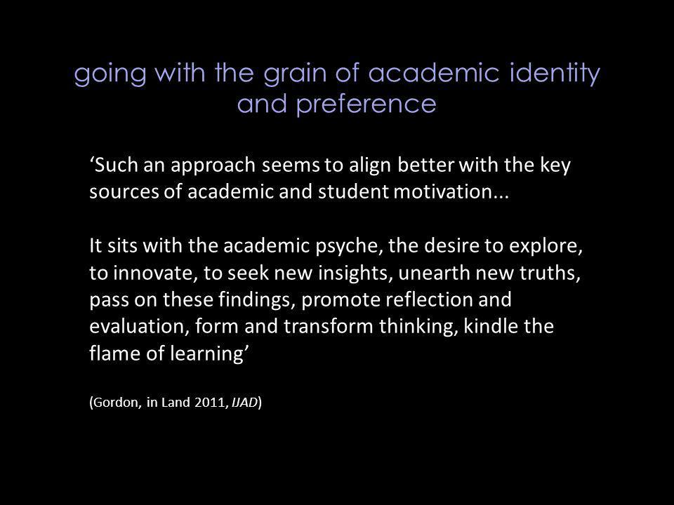 going with the grain of academic identity and preference Such an approach seems to align better with the key sources of academic and student motivatio