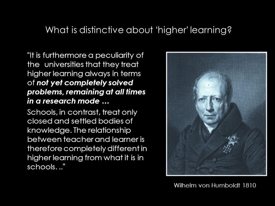 What is distinctive about higher learning? It is furthermore a peculiarity of the universities that they treat higher learning always in terms of not